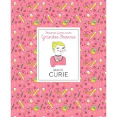 Marie Curie - Pequenos livros sobre grandes pessoas