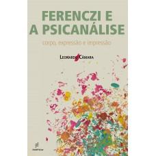 Ferenczi e a psicanálise - corpo, expressão e impressão