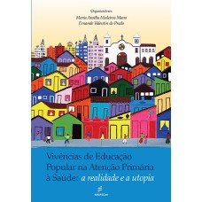 Vivências de educação popular na atenção primária à saúde: a realidade e a utopia