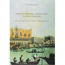 Fernand Braudel, geohistória e longa duração: críticas e virtudes de um projeto historiográfico