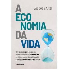 Economia da vida, A: Uma proposta para pouparmos nossas crianças de uma pandemia aos 10 anos, uma ditadura aos 20 e uma catástrofe climática aos 30