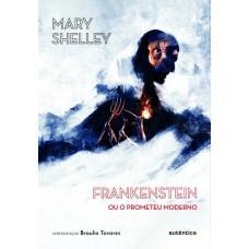 Frankenstein (Apresentação Braulio Tavares): ou O Prometeu Moderno