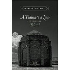 Flauta e a lua, A: Poemas de Rûmî