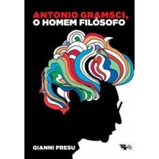 Antonio Gramsci, o homem filósofo