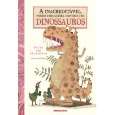 Inacreditável, porém verdadeira, história dos dinossauros, A