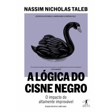 Lógica do Cisne Negro, A: O impacto do altamente improvável