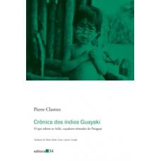 Crônica dos Índios Guayaki: O Que Sabem os Aché, Caçadores Nômades do Paraguai