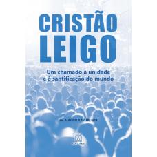 Cristão leigo: Um chamado à unidade e à santificação do mundo