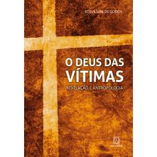 Deus das vítimas, O: Revelação e antropologia