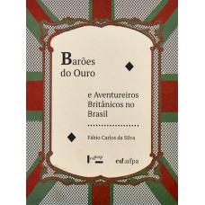 Barões do Ouro e Aventureiros Britânicos no Brasil