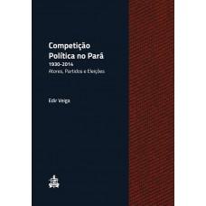 Competição política no Pará, 1930-2014: atores, partidos e eleições
