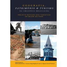 Geografia, patrimônio e turismo na Amazônia brasileira: projeto roteiro geo-turístico em Belém do Pará