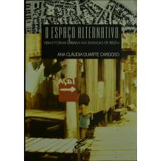 Espaço Alternativo, O: vida e forma urbana nas baixadas de Belém