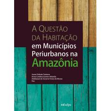 Questão da Habitação em Municípios Periurbanos na Amazônia, A