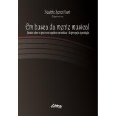 Em Busca da Mente Musical: Ensaios Sobre os Processos Cognitivos em Música – Da Percepção à Produção