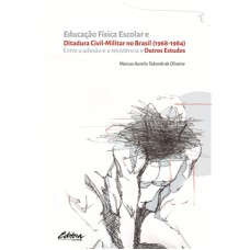Educação Física Escolar e Ditadura Civil-Militar no Brasil (1968-1984): Entre a Adesão e a Resistência e Outros Estudos