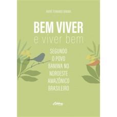 Bem Viver e Viver bem: Segundo o Povo Baniwa no Noroeste Amazônico Brasileiro