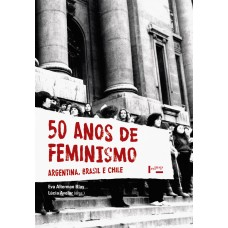 50 Anos de Feminismo: Argentina, Brasil e Chile