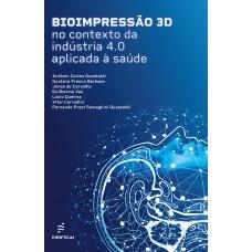 Bioimpressão 3D no contexto da indústria 4.0 aplicada à saúde