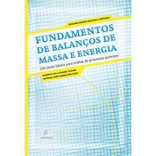 Fundamentos de Balanços de Massa e Energia: um texto básico para análise de processos químicos – 2ª edição revista e ampliada