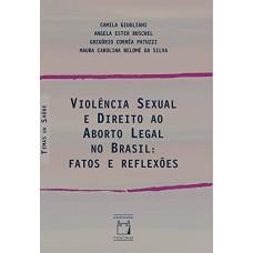 Violência sexual e direito ao aborto legal no Brasil: fatos e reflexões