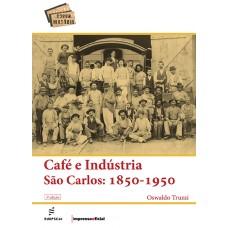 Café e indústria – São Carlos: 1850-1950 – 3ª edição