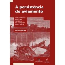 Persistência do aviamento: colonialismo e história indígena no Noroeste Amazônico, A