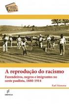 Reprodução do racismo: fazendeiros, negros e imigrantes no oeste paulista, 1880-1914, A