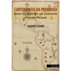 Cartografia da promessa: Potosi e o Brasil em um continente chamado Peruana