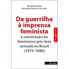 Da guerrilha à imprensa feminista: a construção do feminismo pós-luta armada no Brasil (1975-1980)