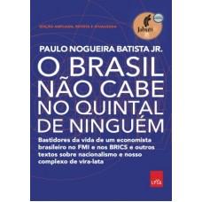 Brasil não cabe no quintal de ninguém, O - Edição ampliada, revista e a atualizada