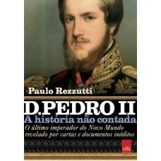 D. Pedro II: A história não contada