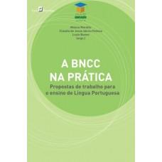 BNCC na Prática, A: Propostas de Trabalho Para o Ensino de Língua Portuguesa