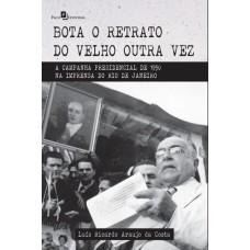 Bota o Retrato do Velho Outra vez: a Campanha Presidencial de 1950 na Imprensa do Rio de Janeiro