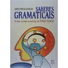 Saberes gramaticais: formas, normas e sentidos no espaço escolar