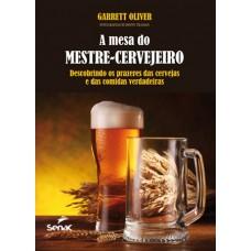 A mesa do mestre cervejeiro: Descobrindo os prazeres das cervejas e das comidas verdadeiras