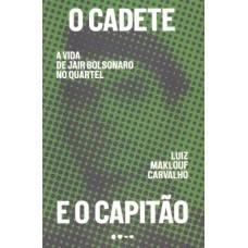Cadete e o capitão, O: A vida de Jair Bolsonaro no quartel
