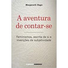 Aventura de Contar-se, A: Feminismos, Escrita de si e Invenções da Subjetividade