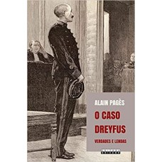 Caso Dreyfus, O: Verdades e Lendas