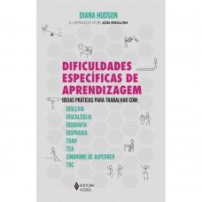 Dificuldades específicas de aprendizagem - Ideias práticas para trabalhar com: dislexia, discalculia, disgrafia, dispraxia, Tdah, TEA, Síndrome de Asperger e TOC